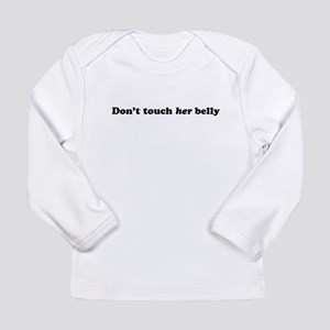 Don't Touch Her Belly Long Sleeve Infant T-Shirt
