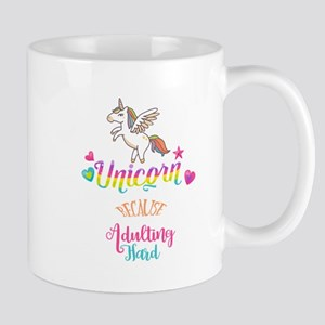 Unicorn Because Adulting Hard Mugs