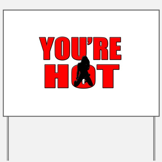 youre hot Yard Sign