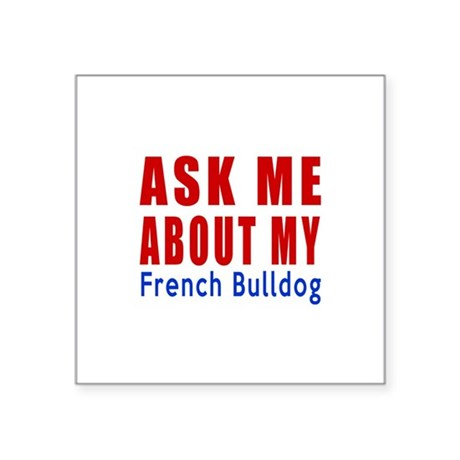 """Ask About My French bulldog Square Sticker 3"""" x 3"""""""