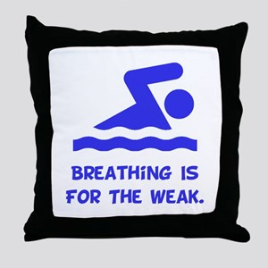 Breathing is for the weak! Throw Pillow