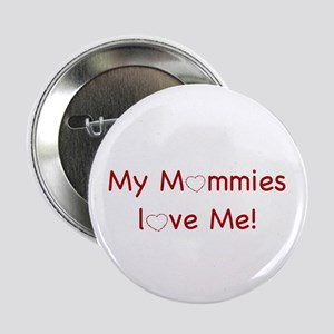"""My Mommies love me 2.25"""" Button"""