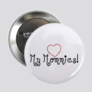 """Love my Mommies 2.25"""" Button"""