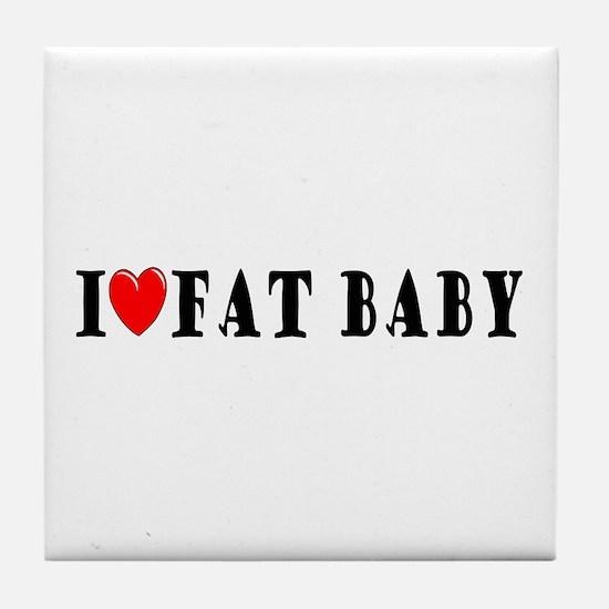 I Love Fat Baby Tile Coaster