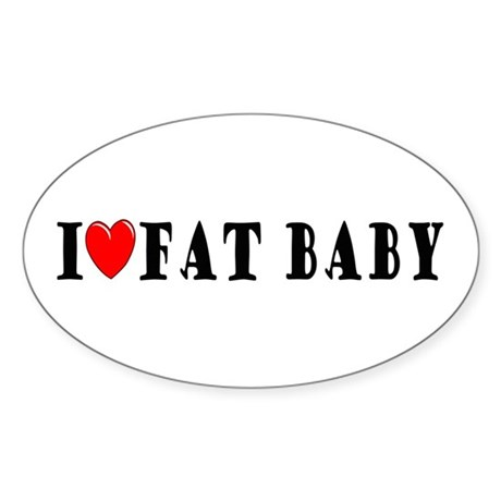 I Love Fat Baby Oval Sticker