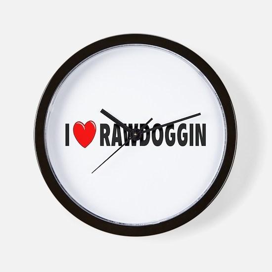 I Love Rawdoggin Wall Clock