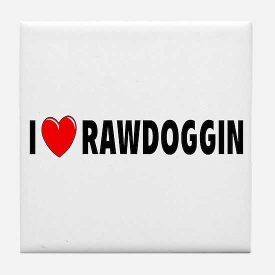 I Love Rawdoggin Tile Coaster