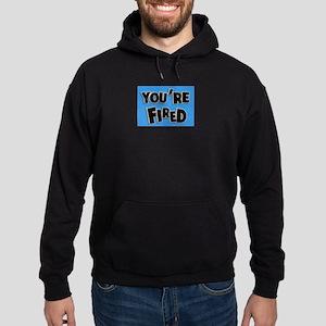 You're Fired Hoodie (dark)
