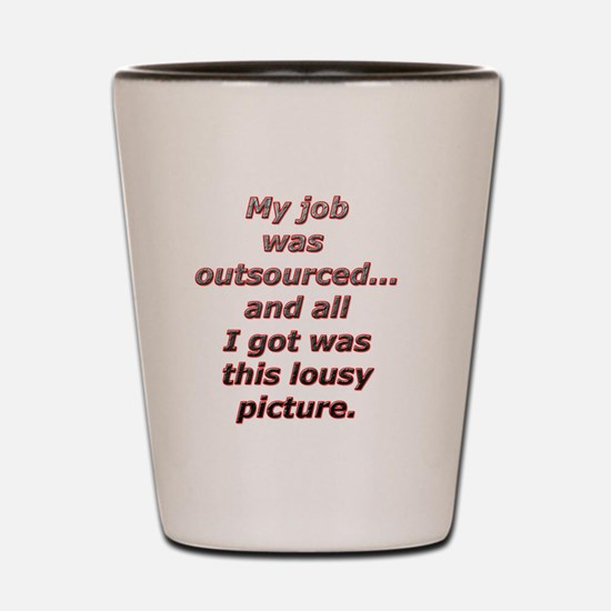 I was outsourced...All I got Shot Glass
