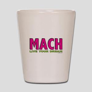 MACH live your dream Shot Glass