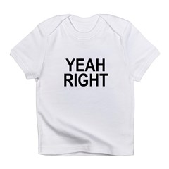 yeah right Infant T-Shirt