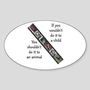 If You Wouldn't Do It to a Child Sticker (Oval)