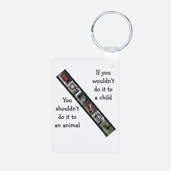 If You Wouldn't Do It to a Child Keychains