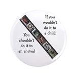 "If You Wouldn't Do It to a Child 3.5"" Button (100"
