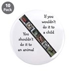 "If You Wouldn't Do It to a Child 3.5"" Button (10 p"