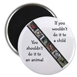 "If You Wouldn't Do It to a Child 2.25"" Magnet (100"