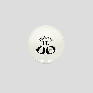 Dream it. Do it. Mini Button
