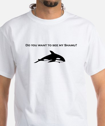 Wanna See my Shamu White T-Shirt