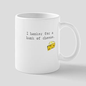 I Hanker for a Hunk of Cheese Mug