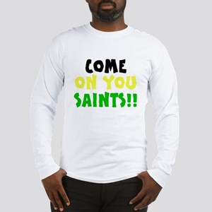 Come On You Saints Long Sleeve T-Shirt