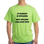 If Climbing Is Outlawed Green T-Shirt