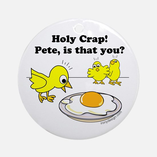 Holy Crap! Pete, is that you? Ornament (Round)