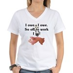 I Owe...I Owe Women's V-Neck T-Shirt