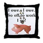 I Owe...I Owe Throw Pillow