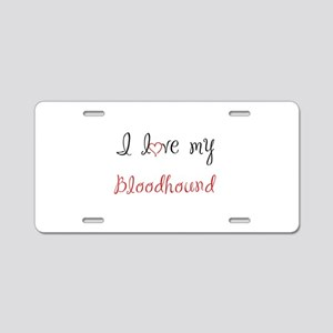 I Love My Bloodhound Aluminum License Plate