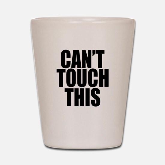 Cant Touch This Shot Glass