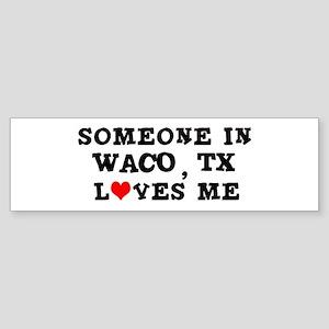 Someone in Waco Bumper Sticker