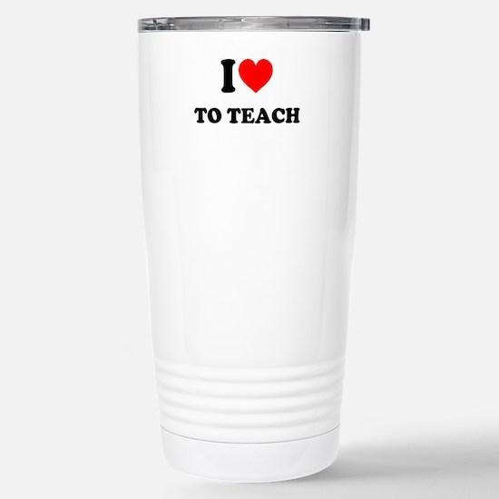 I Love to Teach: Stainless Steel Travel Mug