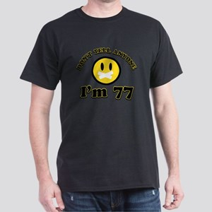 Don't tell anybody I'm 77 Dark T-Shirt