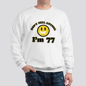 Don't tell anybody I'm 77 Sweatshirt
