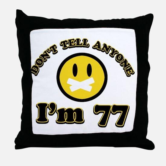 Don't tell anybody I'm 77 Throw Pillow