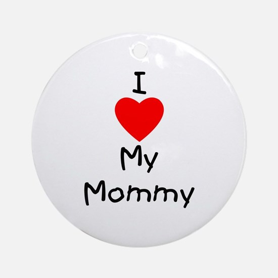 I love my mommy Ornament (Round)