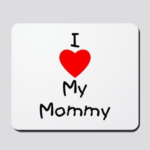 I love my mommy Mousepad