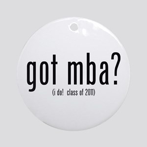 got mba? (i do! class of 2011) Ornament (Round)