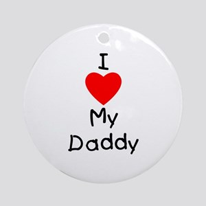 I love my daddy Ornament (Round)