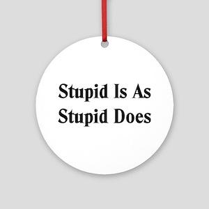 Stupid Is Ornament (Round)