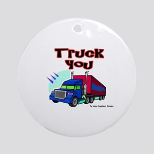 Truck You Ornament (Round)