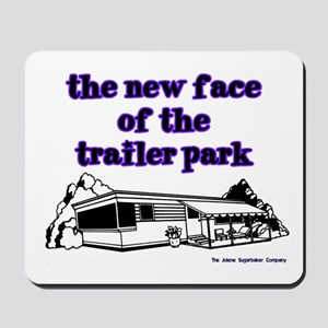 New Face Of The Trailer Park Mousepad