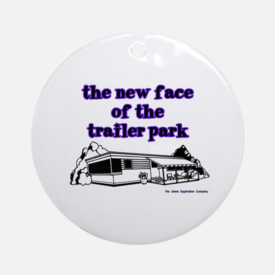 New Face Of The Trailer Park Ornament (Round)