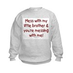 Don't Mess with my little brother Kids Sweatshirt