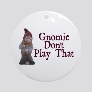 Gnomie Don't Play That Ornament (Round)