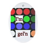 I'm gel'n (I'm gelling) Ornament (Oval)