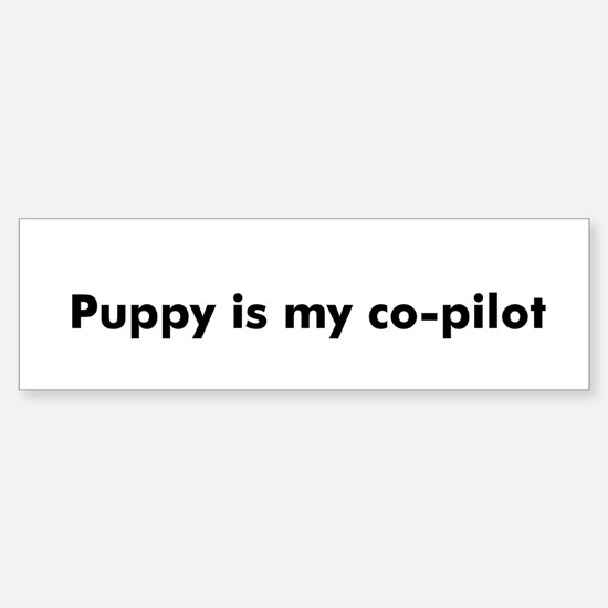 Puppy is my co-pilot Bumper Bumper Bumper Sticker
