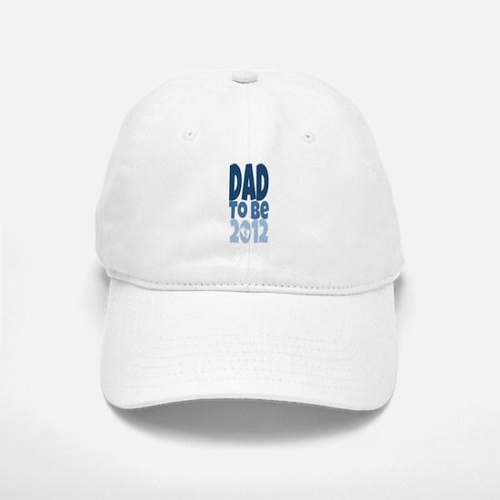Dad to Be 2012 Baseball Baseball Cap