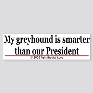 Greyhounds are smarter than Bush. Bumper Sticker