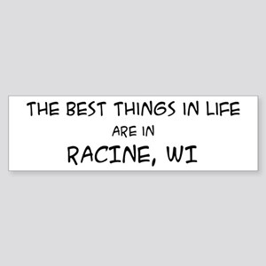 Best Things in Life: Racine Bumper Sticker